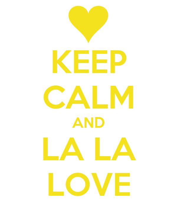 KEEP CALM AND LA LA LOVE
