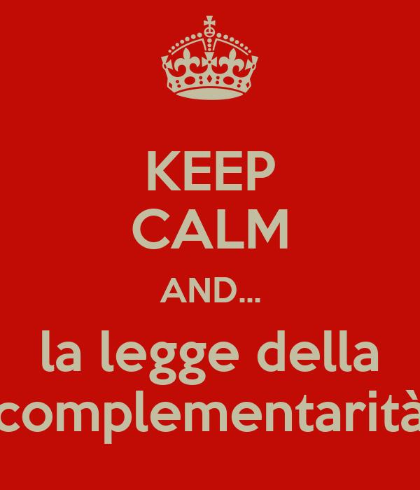 KEEP CALM AND... la legge della complementarità