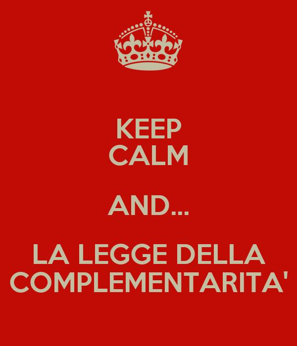 KEEP CALM AND... LA LEGGE DELLA COMPLEMENTARITA'