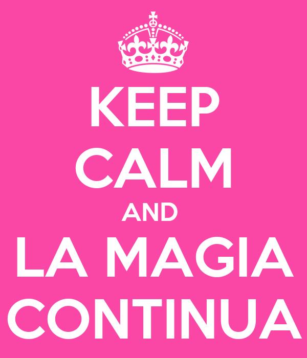 KEEP CALM AND  LA MAGIA CONTINUA