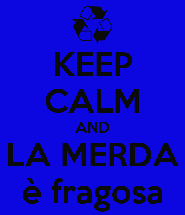 KEEP CALM AND LA MERDA è fragosa