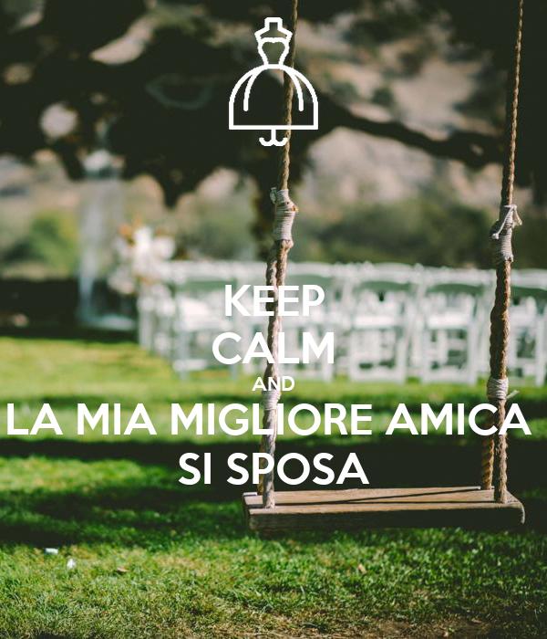 KEEP CALM AND LA MIA MIGLIORE AMICA  SI SPOSA