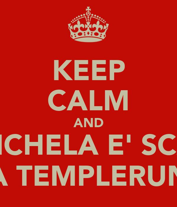 KEEP CALM AND LA MICHELA E' SCARSA A TEMPLERUN
