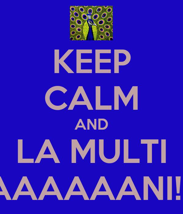 KEEP CALM AND LA MULTI AAAAAANI!!!