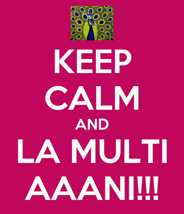 KEEP CALM AND LA MULTI AAANI!!!