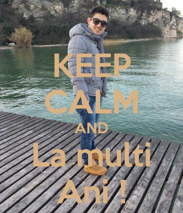 KEEP CALM AND La multi Ani !