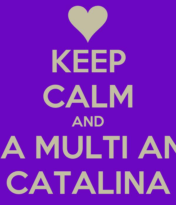KEEP CALM AND LA MULTI ANI CATALINA
