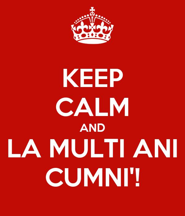 KEEP CALM AND LA MULTI ANI CUMNI'!