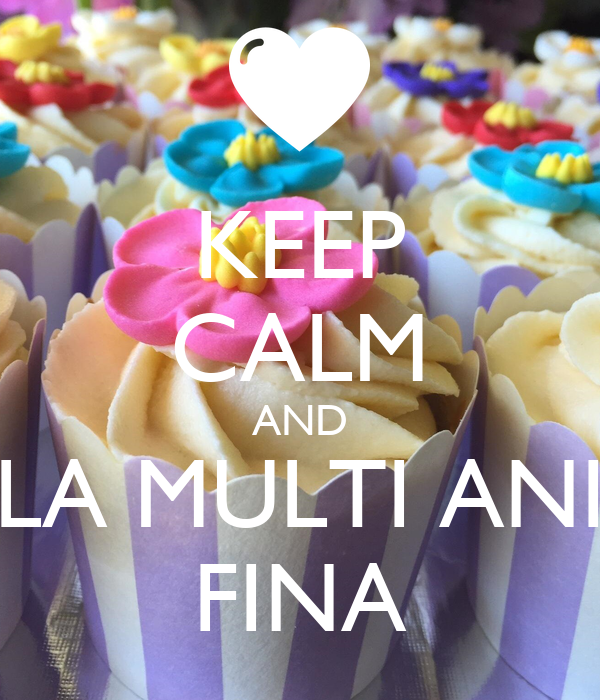 KEEP CALM AND LA MULTI ANI FINA