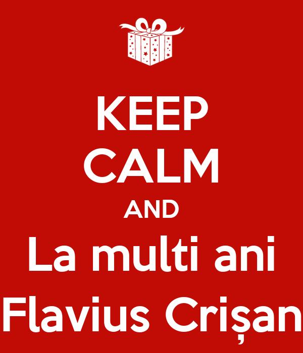 KEEP CALM AND La multi ani Flavius Crișan