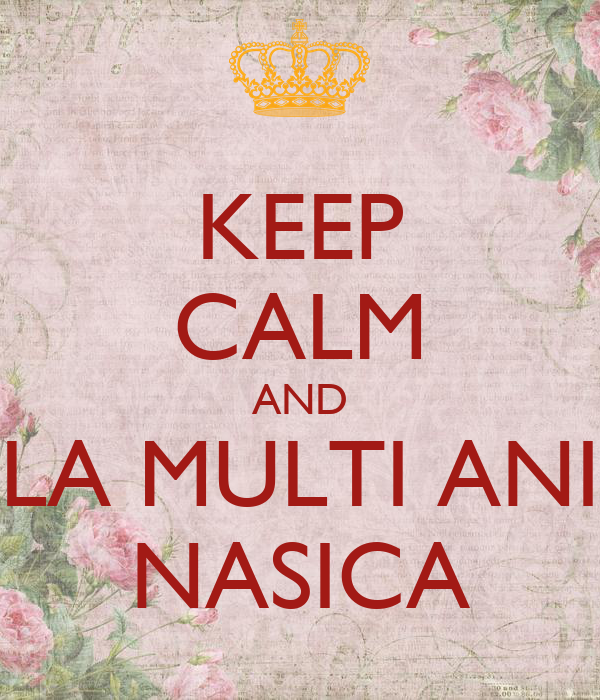 KEEP CALM AND LA MULTI ANI NASICA