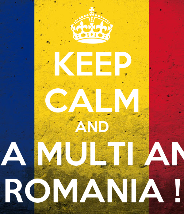 KEEP CALM AND LA MULTI ANI ROMANIA !