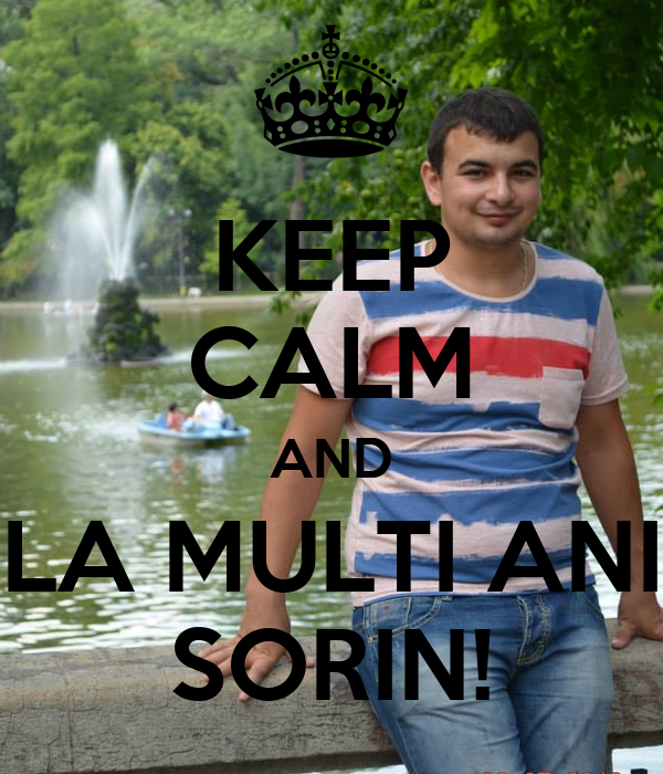 KEEP CALM AND LA MULTI ANI SORIN!