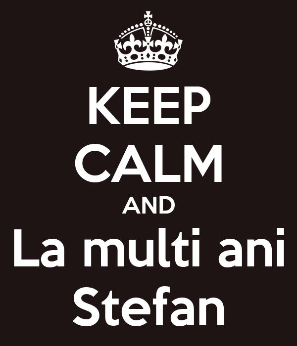 KEEP CALM AND La multi ani Stefan