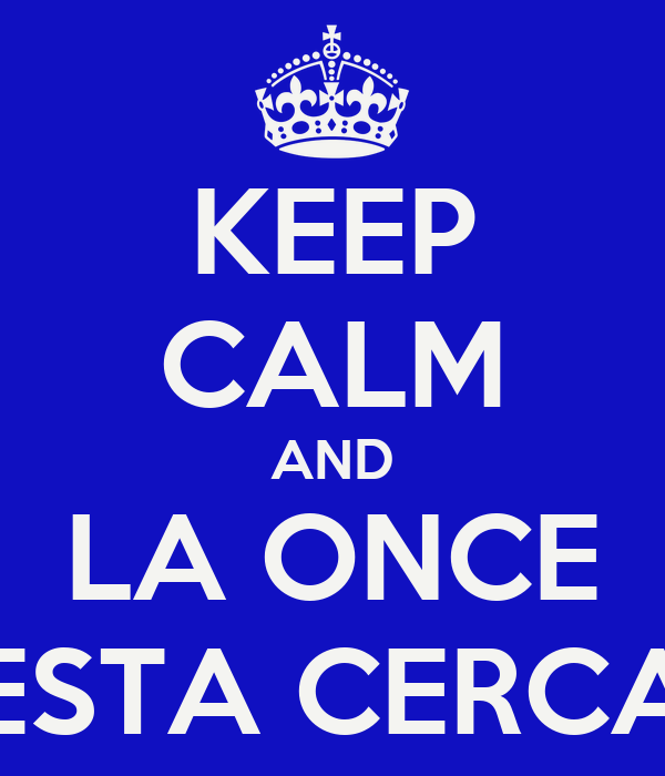 KEEP CALM AND LA ONCE ESTA CERCA