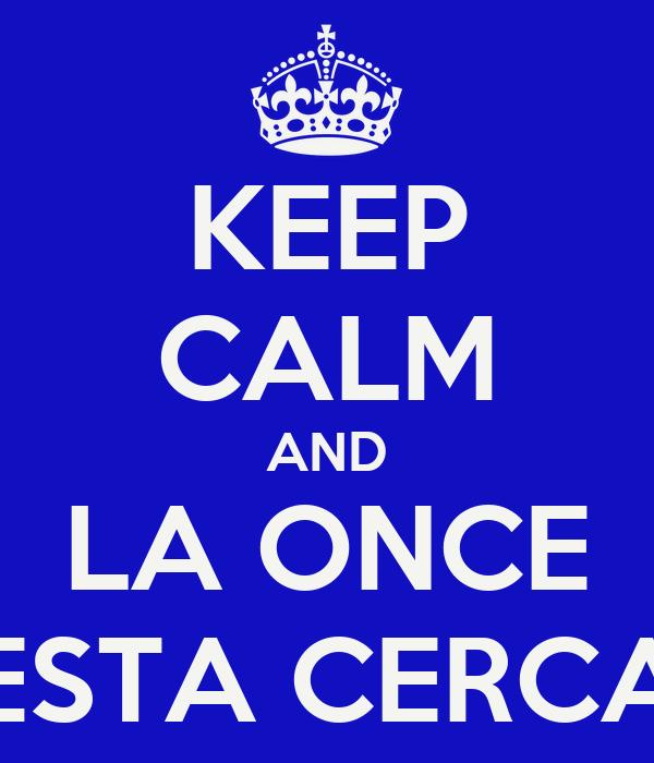 KEEP CALM AND LA ONCE ESTA CERCA