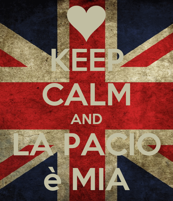 KEEP CALM AND LA PACIO è MIA