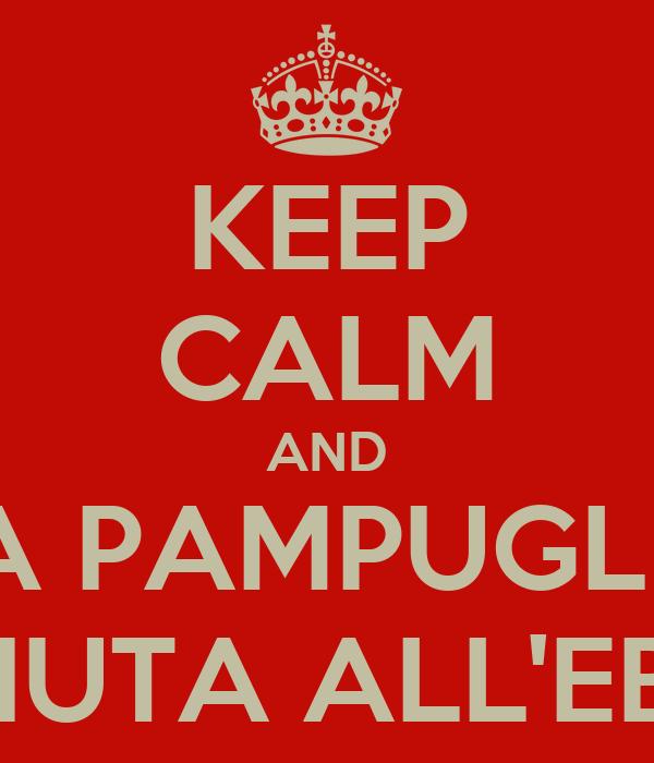 KEEP CALM AND LA PAMPUGLIA E' FIUTA ALL'EBBA