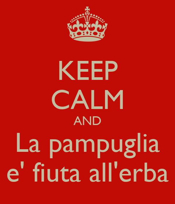 KEEP CALM AND La pampuglia e' fiuta all'erba