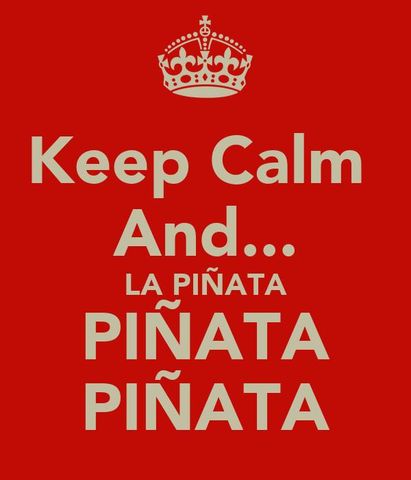 Keep Calm  And... LA PIÑATA PIÑATA PIÑATA