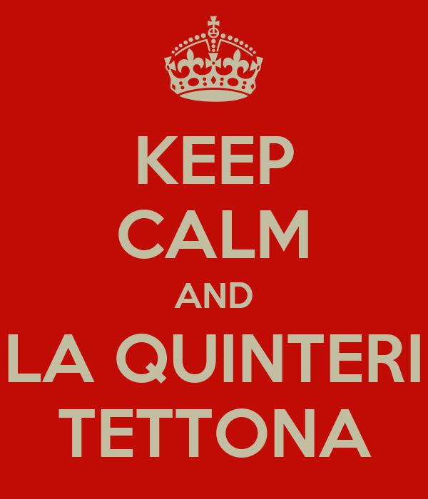 KEEP CALM AND LA QUINTERI TETTONA