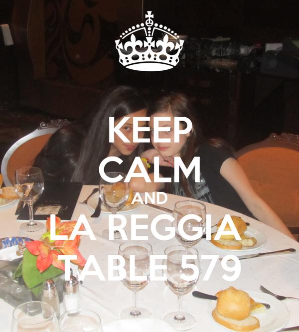 KEEP CALM AND LA REGGIA  TABLE 579