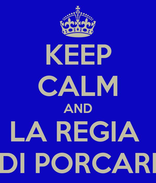 KEEP CALM AND LA REGIA  DI PORCARI