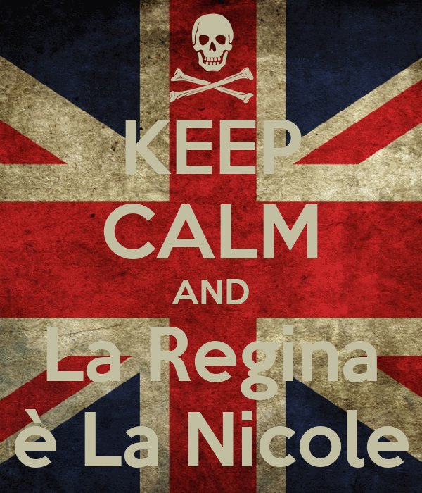 KEEP CALM AND La Regina è La Nicole