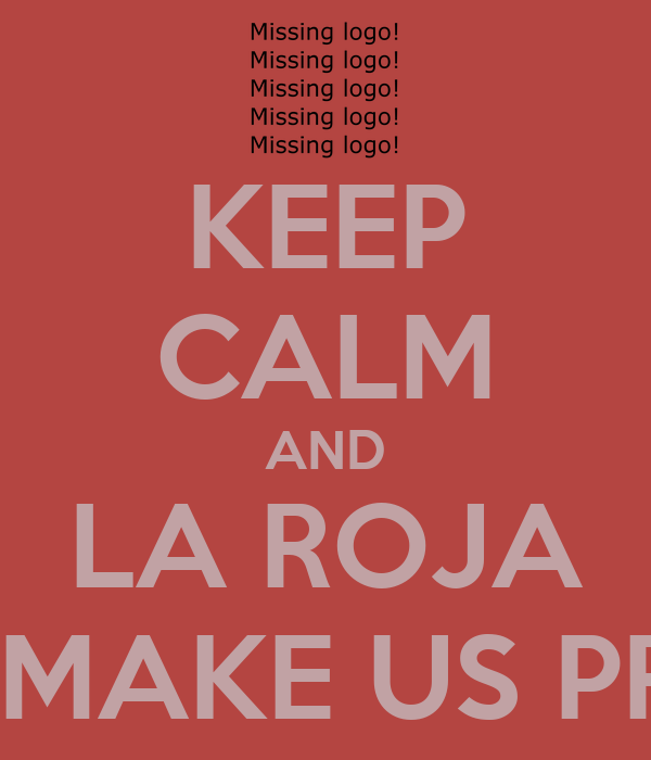 KEEP CALM AND LA ROJA WILL MAKE US PROUD