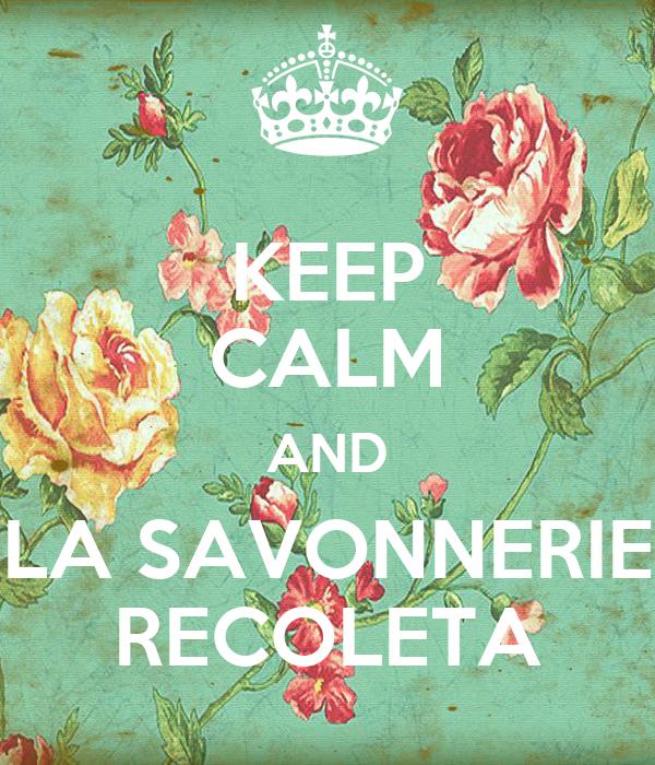 KEEP CALM AND LA SAVONNERIE RECOLETA