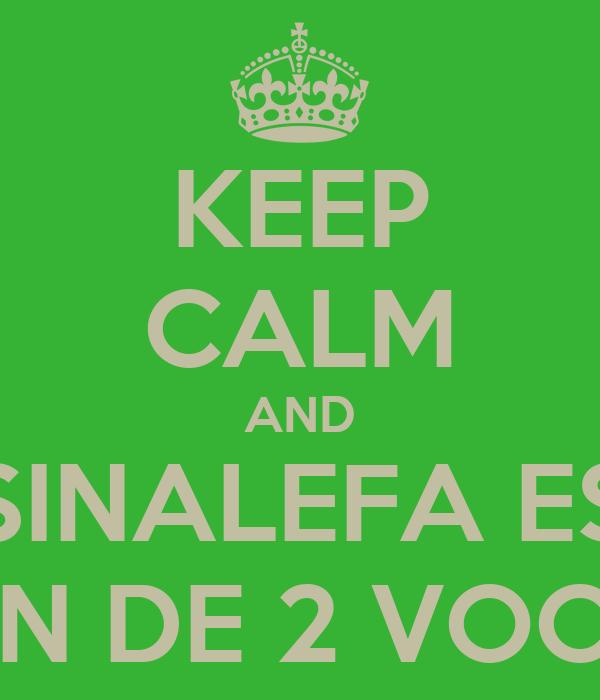 KEEP CALM AND LA SINALEFA ES LA UNIÓN DE 2 VOCALES