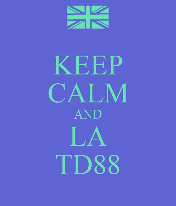 KEEP CALM AND LA TD88