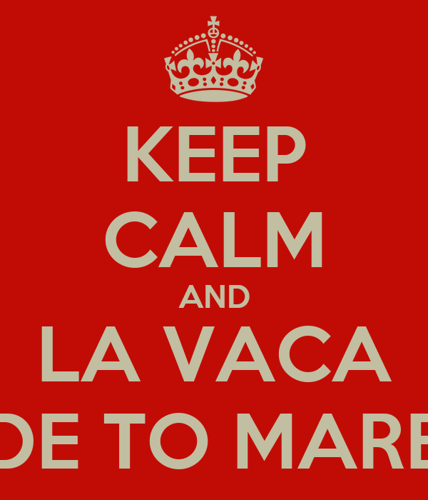 KEEP CALM AND LA VACA DE TO MARE