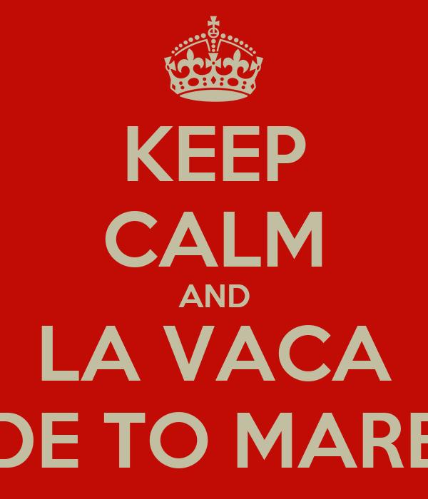 KEEP CALM AND LA VACA DE TO MARE
