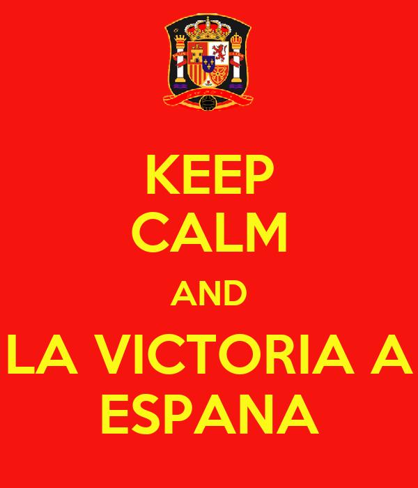 KEEP CALM AND LA VICTORIA A ESPANA