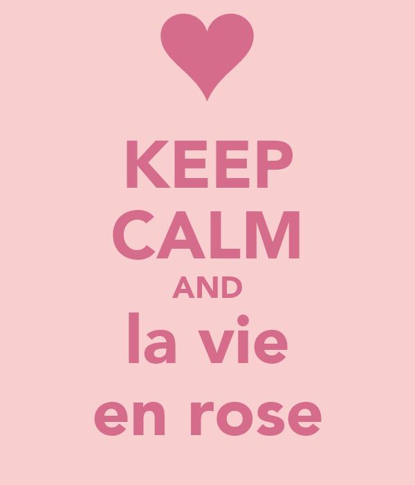 KEEP CALM AND la vie en rose