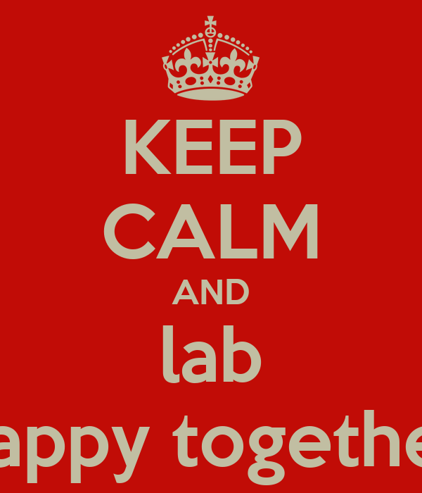 KEEP CALM AND lab happy together