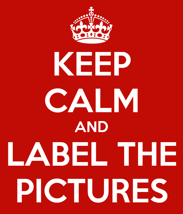 KEEP CALM AND LABEL THE PICTURES