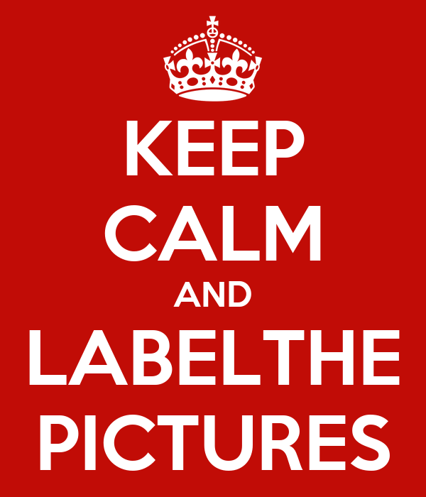 KEEP CALM AND LABELTHE PICTURES