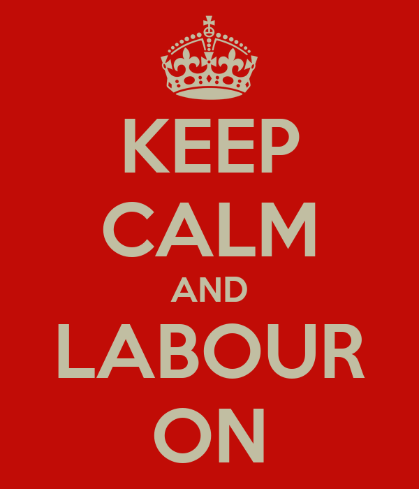 KEEP CALM AND LABOUR ON
