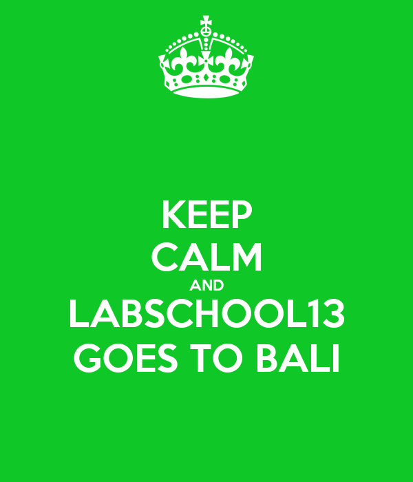 KEEP CALM AND LABSCHOOL13 GOES TO BALI