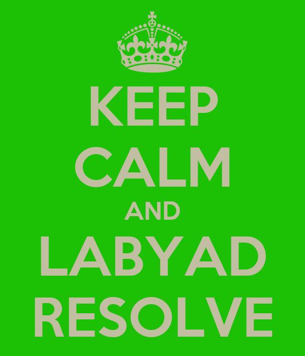 KEEP CALM AND LABYAD RESOLVE