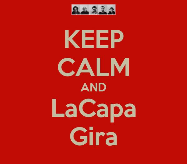 KEEP CALM AND LaCapa Gira