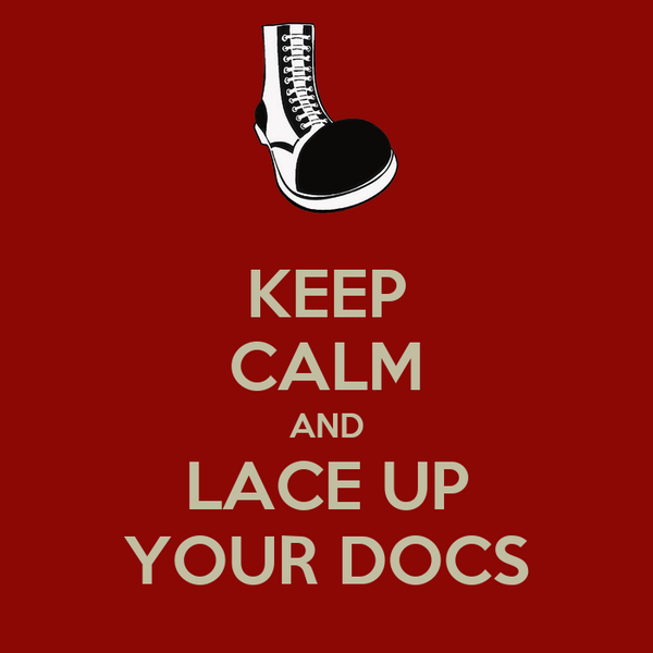KEEP CALM AND LACE UP YOUR DOCS