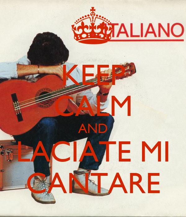 KEEP CALM AND LACIATE MI CANTARE