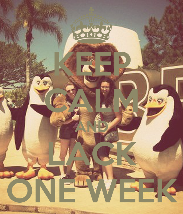 KEEP CALM AND LACK ONE WEEK