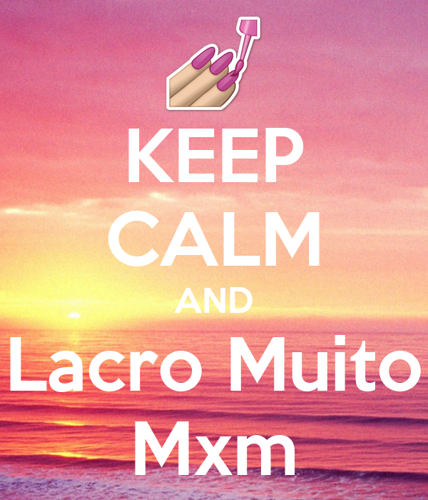 KEEP CALM AND Lacro Muito Mxm
