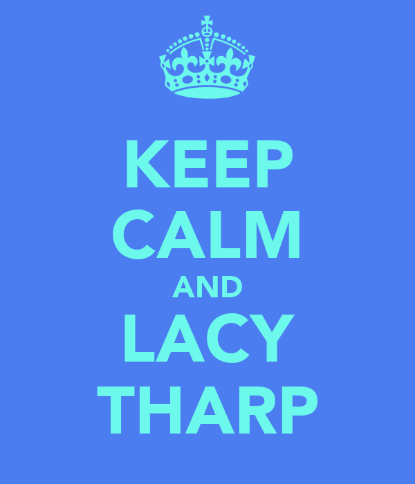 KEEP CALM AND LACY THARP