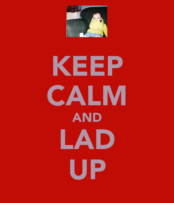 KEEP CALM AND LAD UP