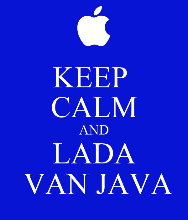 KEEP  CALM AND LADA  VAN JAVA